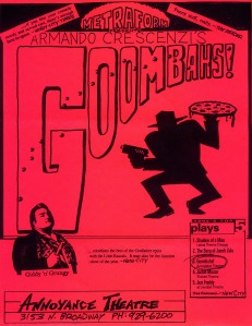 GOOMBAHS! was a very popular show at The Annoyance Theatre, Chicago. It was written by Eric Hoffman and Mike Monterastelli.